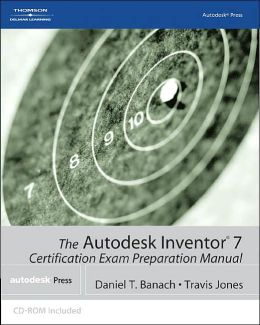 The Autodesk Inventor 7 Certification Exam Preparation Manual