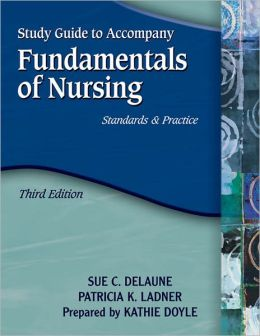 Study Guide for DeLaune/Ladner's Fundamentals of Nursing: Standards and Practice, 3rd: Standards and Practice
