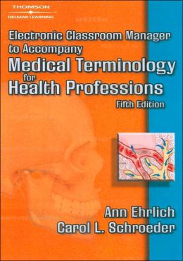 Electronic Classroom Manager to Accompany Medical Terminology for Health Professions