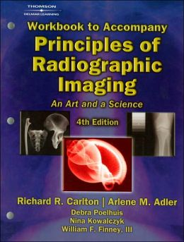 Workbook with Lab Exercises for Carlton/Adler's Principles of Radiographic Imaging: An Art and a Science, 4th: An Art and a Science