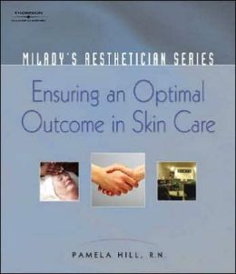 Milady's Aestheticican Series: Ensuring an Optimal Outcome in Skin Care: Ensuring an Optimal Outcome in Skin Care