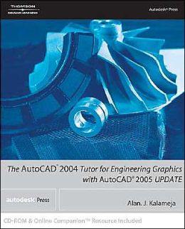 AutoCAD 2004 Tutor for Engineering Graphics with AutoCAD 2005 Update