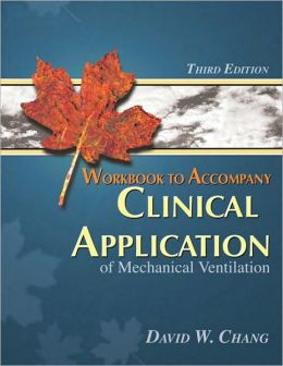 Workbook for Chang's Clinical Application of Mechanical Ventilation, 3rd