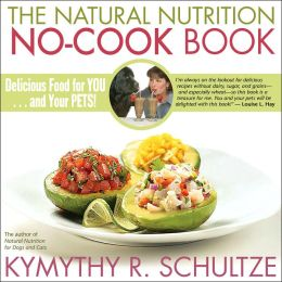 The Natural Nutrition No-Cook Book: Delicious Food for You... And Your Pets!