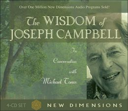 The Wisdom of Joseph Campbell: The Conversation with Michael Toms