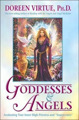 Goddesses and Angels: Awakening Your Inner High-Priestess and
