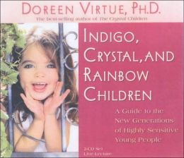 Indigo, Crystal, and Rainbow Children: A Guide to the New Generations of Highly Sensitive Young People: Live Lecture