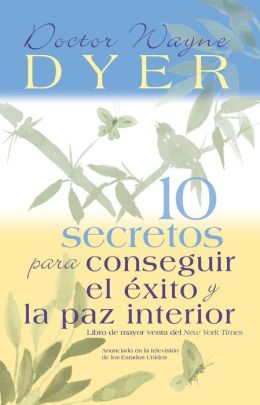 10 secretos para conseguir el exito y la paz interior (10 Secrets for Success and Inner Peace)