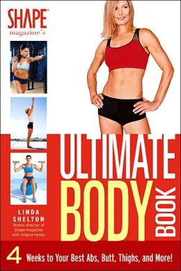 Shape Magazine's Ultimate Body Book: 4 Weeks to Your Best Abs, Butt, Thighs, and More!