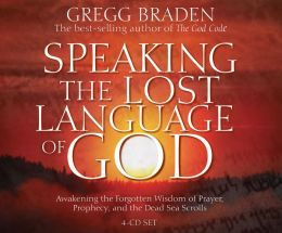 Speaking the Lost Language of God: Awakening the Forgotten Wisdom of Prayer, Prophecy, and the Dead Sea Scrolls