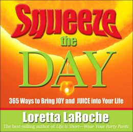 Squeeze the Day: 365 Ways to Bring Joy and Juice into Your Life