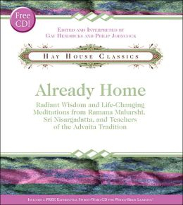 Already Home: Radiant Wisdom and Life-Changing Meditations from Ramana Maharshi, Sri Nisargadatta, and Teachers of the Advaita Tradition