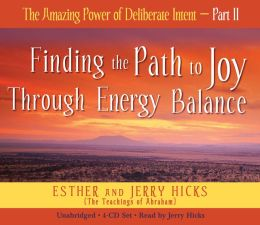 The Amazing Power of Deliberate Intent, Part II: Finding the Path to Joy Through Energy Balance
