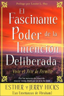 El Fascinante Poder De La Intencion Deliberada: Vivir el arte de permitir (Amazing Power of Deliberate Intent)
