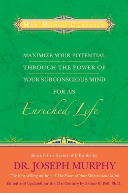 Maximize Your Potential Through the Power of Your Subconscious Mind for an Enriched Life