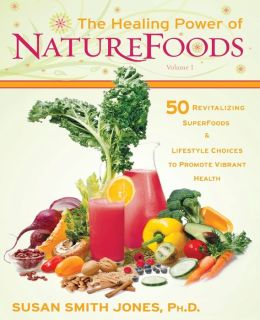 The Healing Power of Naturefoods, Volume 1: 50 Revitalizing Superfoods and Lifestyle Choices That Promote Vibrant Health