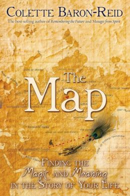 The Map: Finding the Magic and Meaning in the Story of Your Life Colette Baron-Reid