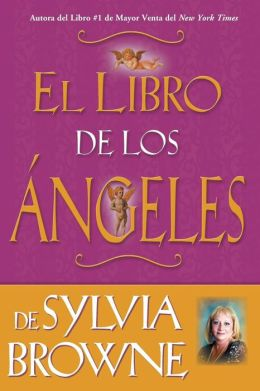 El libro de los angeles de Sylvia Browne (Sylvia Browne's Book of Angels)