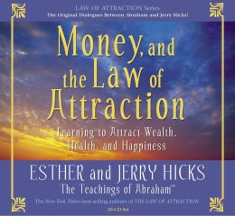 Money, and the Law of Attraction: Learning to Attract Wealth, Health, and Happiness 5 CD Set