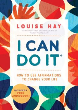 I Can Do It Affirmations: How to Use Affirmations to Change Your Life