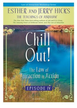 Chill Out: The Law of Attraction In Action Episode IV