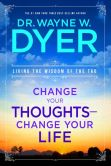 Book Cover Image. Title: Change Your Thoughts - Change Your Life:  Living the Wisdom of the Tao, Author: Wayne W. Dyer