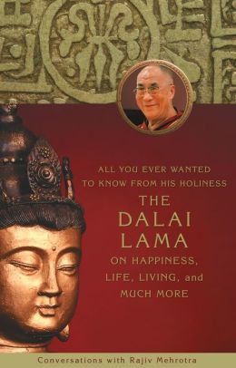 All You Ever Wanted to Know From His Holiness the Dalai Lama on Happiness Life Living and Much More: Conversations with Rajiv Mehrotra