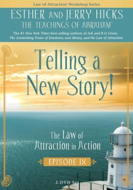 Telling a New Story: The Law of Attraction in Action, Episode IX