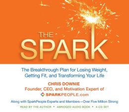 The Spark: The Breakthrough Plan for Losing Weight, Getting Fit, and Transforming Your Life