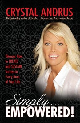 Simply.EMPOWERED!: Discover How to CREATE and SUSTAIN Success in Every Area of Your Life