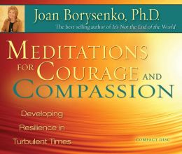 Meditations for Courage and Compassion: Developing Resilience in Turbulent Times