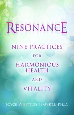 Resonance: Nine Practices for Harmonious Health and Vitality