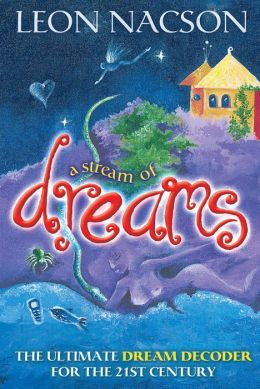 A Stream of Dreams: The Ultimate Dream Decoder for the 21st Century