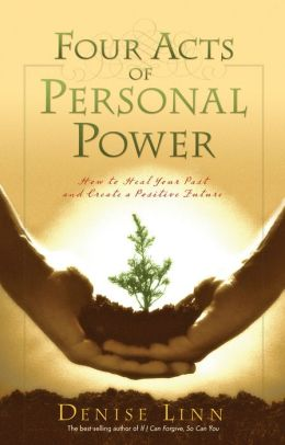 Four Acts of Personal Power: Healing Your Past and Creating a Positive Future