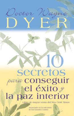 10 secretos para conseguir el exito y la paz interior (10 Secrets for Success and Inner Peace)