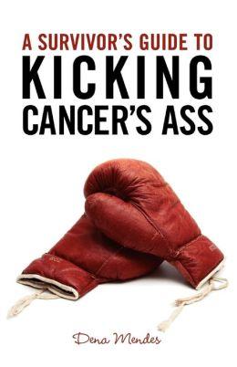 A Survivor's Guide To Kicking Cancer's Ass