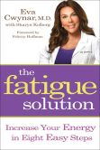 Book Cover Image. Title: The Fatigue Solution:  Increase Your Energy in Eight Easy Steps, Author: M.D. Eva Cwynar