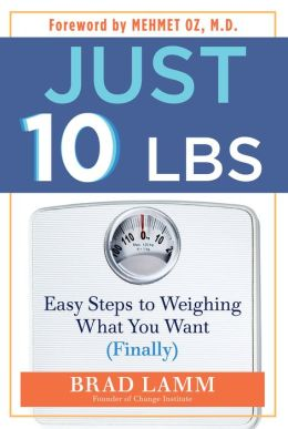 Just 10 Lbs.: Easy Steps to Weighing What You Want (Finally)