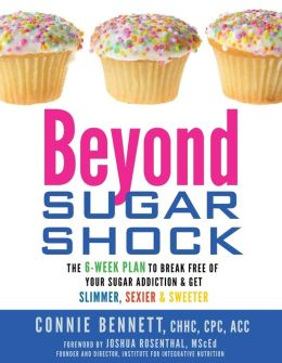 Beyond Sugar Shock: The 6-Week Plan to Break Free of Your Sugar Addiction and Get Slimmer, Sexier and Sweeter