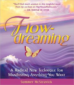 Flowdreaming: A Radical New Technique for Manifesting Anything You Want