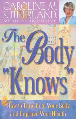 The Body ''Knows'' How to Tune In to Your Body and Improve Your Health