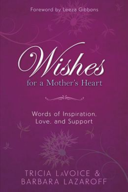 Wishes For A Mother's Heart: Words of Inspiration, Love, and Support