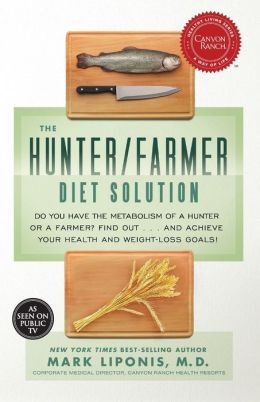 The Hunter/Farmer Diet Solution: Do You Have the Metabolism of a Hunter or a Farmer? Find Out . . . and Achieve Your Health and Weight-Loss Goals!