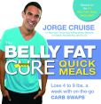 Book Cover Image. Title: The Belly Fat Cure Quick Meals:  Lose 4 to 9 lbs. a Week with On-the-Go Carb Swaps, Author: Jorge Cruise