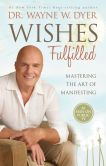 Book Cover Image. Title: Wishes Fulfilled:  Mastering the Art of Manifesting, Author: Wayne W. Dyer