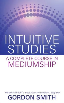 Intuitive Studies: A Complete Course in Mediumship