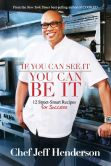 Book Cover Image. Title: If You Can See It, You Can Be It:  12 Street-Smart Recipes for Success, Author: Jeff Henderson