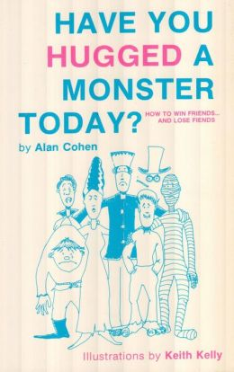Have You Hugged a Monster Today?: How to Win Friends and Lose Fiends