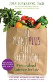 Book Cover Image. Title: The PlantPlus Diet Solution:  Personalized Nutrition for Life, Author: Joan Borysenko