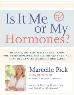 Is It Me or My Hormones?: The Good, the Bad, and the Ugly about PMS, Perimenopause, and All the Crazy Things That Occur with Hormone Imbalance
